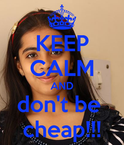 Poster: KEEP CALM AND don't be  cheap!!!