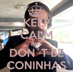 Poster: KEEP CALM AND DON´T BE CONINHAS