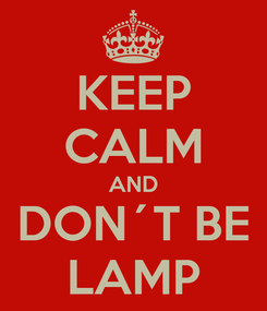 Poster: KEEP CALM AND DON´T BE LAMP