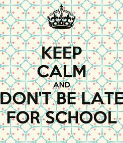 Poster: KEEP CALM AND DON'T BE LATE FOR SCHOOL