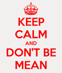 Poster: KEEP CALM AND DON'T BE MEAN