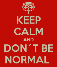 Poster: KEEP CALM AND DON´T BE NORMAL