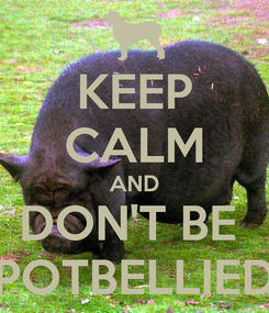 Poster: KEEP CALM AND DON'T BE  POTBELLIED