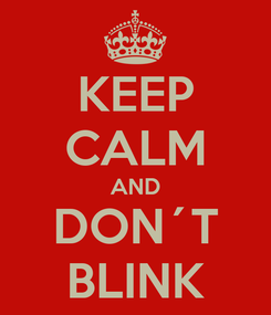Poster: KEEP CALM AND DON´T BLINK