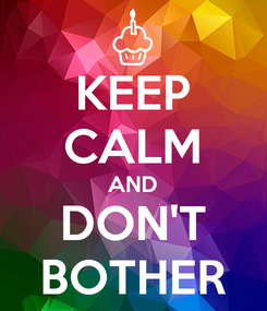 Poster: KEEP CALM AND DON'T BOTHER