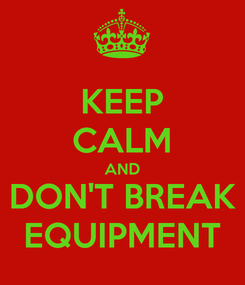 Poster: KEEP CALM AND DON'T BREAK EQUIPMENT