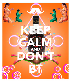 Poster: KEEP CALM AND DON'T BT
