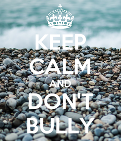 Poster: KEEP CALM AND DON'T BULLY