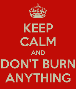 Poster: KEEP CALM AND DON'T BURN ANYTHING