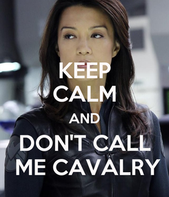 Poster: KEEP CALM AND DON'T CALL  ME CAVALRY