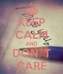 Poster: KEEP CALM AND DON´T CARE