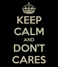 Poster: KEEP CALM AND DON'T CARES