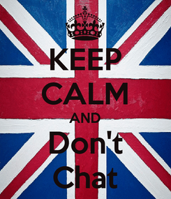 Poster: KEEP CALM AND Don't Chat