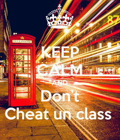Poster: KEEP CALM AND Don't Cheat un class