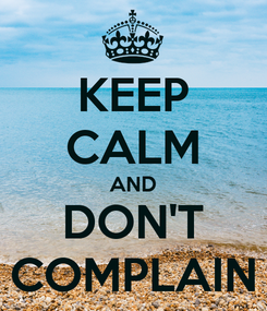 Poster: KEEP CALM AND DON'T COMPLAIN