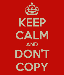 Poster: KEEP CALM AND DON'T COPY