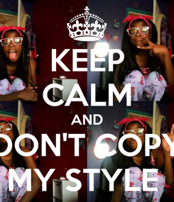 Poster: KEEP CALM AND DON'T COPY MY STYLE