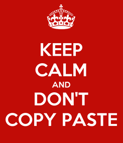 Poster: KEEP CALM AND DON'T COPY PASTE
