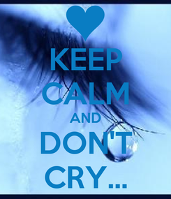Poster: KEEP CALM AND DON'T CRY...