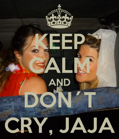 Poster: KEEP CALM AND DON´T CRY, JAJA