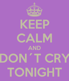 Poster: KEEP CALM AND DON´T CRY TONIGHT