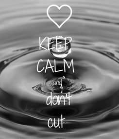 Poster: KEEP  CALM  and  don't cut