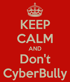 Poster: KEEP CALM AND Don't CyberBully