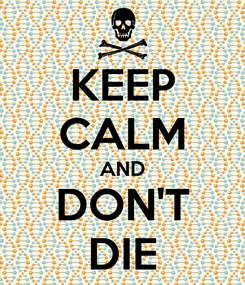 Poster: KEEP CALM AND DON'T DIE