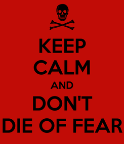 Poster: KEEP CALM AND DON'T DIE OF FEAR