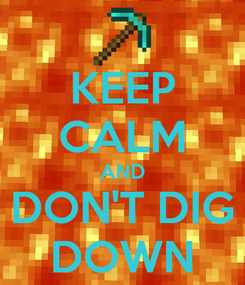 Poster: KEEP CALM AND DON'T DIG DOWN