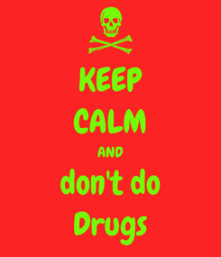 Poster: KEEP CALM AND don't do Drugs