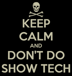 Poster: KEEP CALM AND DON'T DO SHOW TECH