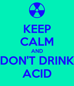Poster: KEEP CALM AND DON'T DRINK ACID