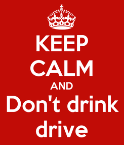 Poster: KEEP CALM AND Don't drink drive