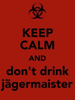 Poster: KEEP CALM AND don't drink jägermaister