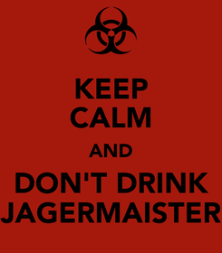 Poster: KEEP CALM AND DON'T DRINK JAGERMAISTER