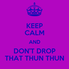 Poster: KEEP CALM AND DON'T DROP THAT THUN THUN