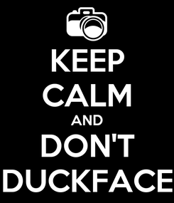 Poster: KEEP CALM AND DON'T DUCKFACE