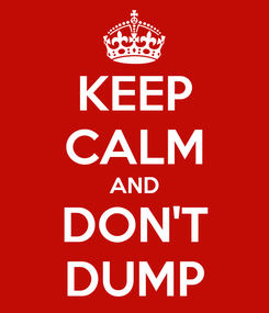 Poster: KEEP CALM AND DON'T DUMP