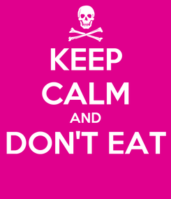 Poster: KEEP CALM AND DON'T EAT