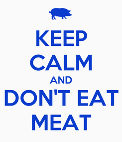 Poster: KEEP CALM AND DON'T EAT MEAT