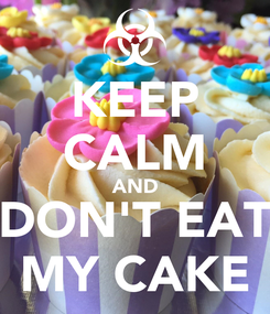 Poster: KEEP CALM AND DON'T EAT MY CAKE