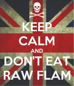 Poster: KEEP CALM AND DON'T EAT RAW FLAM