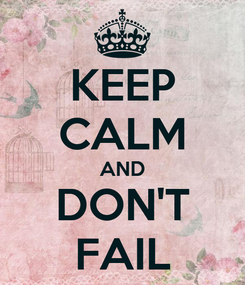 Poster: KEEP CALM AND DON'T FAIL