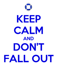 Poster: KEEP CALM AND DON'T FALL OUT