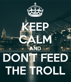 Poster: KEEP CALM AND DON'T FEED THE TROLL