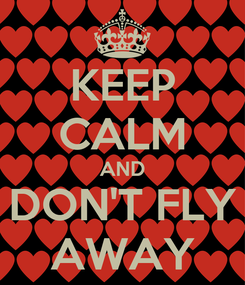 Poster: KEEP CALM AND DON'T FLY AWAY