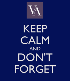 Poster: KEEP CALM AND DON'T FORGET