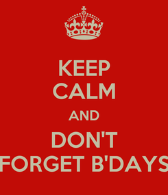 Poster: KEEP CALM AND DON'T FORGET B'DAYS