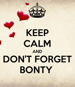 Poster: KEEP CALM AND DON'T FORGET BONTY